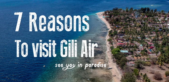 7 Excellent Reasons to Visit Wonderful Gili Air