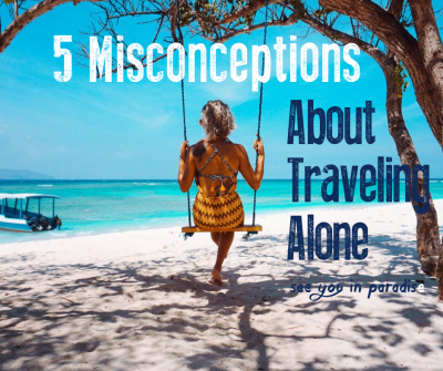 5 Misconceptions About Traveling Alone